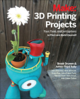 3D Printing Projects: Toys, Bots, Tools, and Vehicles to Print Yourself Cover Image