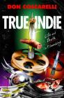 True Indie: Life and Death in Filmmaking Cover Image