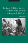 Postwar Politics, Society and the Folk Revival in England, 1945-65 Cover Image