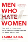 Men Who Hate Women: From Incels to Pickup Artists: The Truth about Extreme Misogyny and How It Affects Us All Cover Image