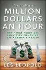 How to Make a Million Dollars an Hour: Why Hedge Funds Get Away with Siphoning Off America's Wealth Cover Image