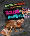 Bizarre Animals (Gross and Frightening Animal Facts #6) Cover Image