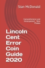 Lincoln Cent Error Coin Guide 2020: Comprehensive and Unsurpassed - New Photos Cover Image