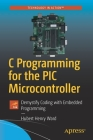 C Programming for the PIC Microcontroller: Demystify Coding with Embedded Programming Cover Image