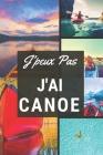J'peux pas j'ai Canoé: Carnet de notes pour sportif / sportive passionné(e) - 124 pages lignées - format 15,24 x 22,89 cm Cover Image