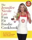 The Jennifer Nicole Lee Fun Fit Foodie Cookbook: Jnl's Secret Super Fitness Model Fat Blasting & Muscle Fueling Recipes Cover Image