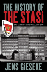 The History of the Stasi: East Germany's Secret Police, 1945-1990 Cover Image