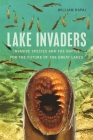 Lake Invaders: Invasive Species and the Battle for the Future of the Great Lakes (Great Lakes Books) Cover Image