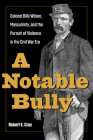 A Notable Bully: Colonel Billy Wilson, Masculinity, and the Pursuit of Violence in the Civil War Era Cover Image