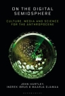 On the Digital Semiosphere: Culture, Media and Science for the Anthropocene Cover Image