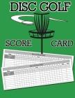 Disc Golf Score Card: 100 Sheets Golf Score Keeper, Golf Notebook, Golf Scorebook Cover Image