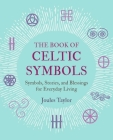 The Book of Celtic Symbols: Symbols, stories, and blessings for everyday living Cover Image