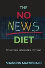 The No News Diet: Detox From Information Overload Cover Image