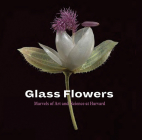 Glass Flowers: Marvels of Art and Science at Harvard Cover Image