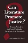 Can Literature Promote Justice?: Trauma Narrative and Social Action in Latin American Testimonio Cover Image