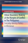 Ethnic Boundary-Making at the Margins of Conflict in the Philippines: Everyday Identity Politics in Mindanao (Springerbriefs in Political Science) Cover Image