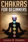 Chakras for Beginners: How to Balance the 7 Chakras, Boost Your Energy & Feel Great Cover Image