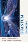 Quantum Discovery: Hobby Projects Which Reveal Quantum Mysteries: Quantum Healing Cover Image