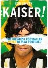 Kaiser!: The Greatest Footballer Never to Play Football Cover Image