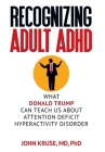 Recognizing Adult ADHD: What Donald Trump Can Teach Us About Attention Deficit Hyperactivity Disorder Cover Image