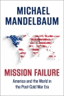 Mission Failure: America and the World in the Post-Cold War Era Cover Image