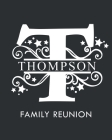 Thompson Family Reunion: Personalized Last Name Monogram Letter T Family Reunion Guest Book, Sign In Book (Family Reunion Keepsakes) Cover Image