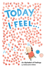 Today I Feel . . .: An Alphabet of Feelings Cover Image
