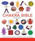 The Chakra Bible: The Definitive Guide to Working with Chakras (... Bible) Cover Image