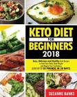 Keto Diet for Beginners 2018: Easy, Delicious and Healthy Keto Recipes to Heal Your Body, Shed Weight and Regain Your Confidence (Lose up to 30 Poun Cover Image