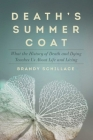 Death's Summer Coat: What the History of Death and Dying Teaches Us about Life and Living Cover Image