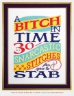 A Bitch In Time: 30 Snarcastic Stitches for You to Stab Cover Image