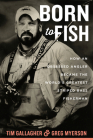 Born to Fish: How an Obsessed Angler Became the World's Greatest Striped Bass Fisherman Cover Image