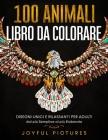 100 Animali - Libro da Colorare: Disegni Unici e Rilassanti per Adulti dal più Semplice al più Elaborato Cover Image