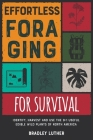 Effortless Foraging for Survival [with Pictures]: Identify, Harvest and Use the 9+1 Useful Edible Wild Plants of North America Cover Image