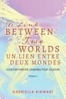 A Link Between Two Worlds / Un Lien Entre Deux Mondes: Together Forever / Ensemble Pour Toujours - Volume 3 Cover Image