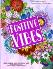Positive Vibes Coloring Book for Adults: Over 40 Beginner Friendly Hand Drawn Doodle Style Creative Coloring Pages; Positive & Inspirational Quotes fo Cover Image