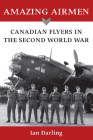 Amazing Airmen: Canadian Flyers in the Second World War Cover Image