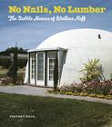 No Nails, No Lumber: The Bubble Houses of Wallace Neff Cover Image