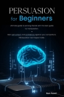 Persuasion for Beginners: Ultimate guide to winning friends with the best guide to manipulation. Gain self-esteem and confidence against your co Cover Image