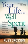 Your Life...Well Spent: The Eternal Rewards of Investing Yourself and Your Money in Your Family Cover Image