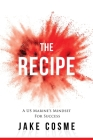 The Recipe: A US Marine's Mindset for Success Cover Image