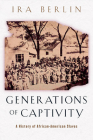Generations of Captivity: A History of African-American Slaves Cover Image