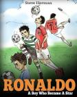 Ronaldo: A Boy Who Became A Star. Inspiring children book about Cristiano Ronaldo - one of the best soccer players in history. Cover Image