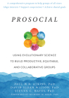 Prosocial: Using Evolutionary Science to Build Productive, Equitable, and Collaborative Groups Cover Image