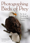 Photographing Birds of Prey: The Art of Identifying & Documenting Raptors Cover Image