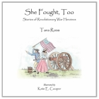 She Fought, Too: Stories of Revolutionary War Heroines Cover Image