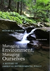 Managing the Environment, Managing Ourselves: A History of American Environmental Policy Cover Image