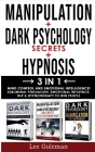 MANIPULATION + DARK PSYCHOLOGY SECRETS + HYPNOSIS - 3 in 1: Mind Control and Emotional Intelligence! Subliminal Persuasion, Emotional-Influence, Nlp a Cover Image