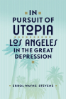 In Pursuit of Utopia: Los Angeles in the Great Depression Cover Image