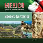 Mexico's Gulf States (Mexico: Leading the Southern Hemisphere #16) Cover Image